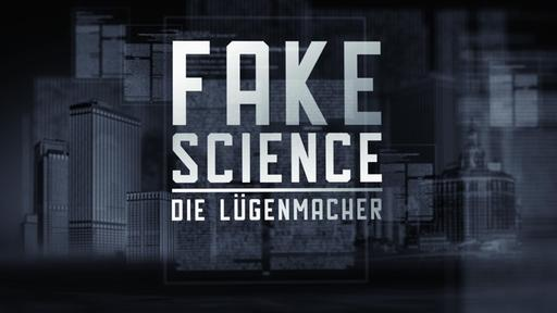 Titelbild: Fake Science - Die Lügenmacher